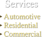 Services we offer: Automotive, Residential and Commercial